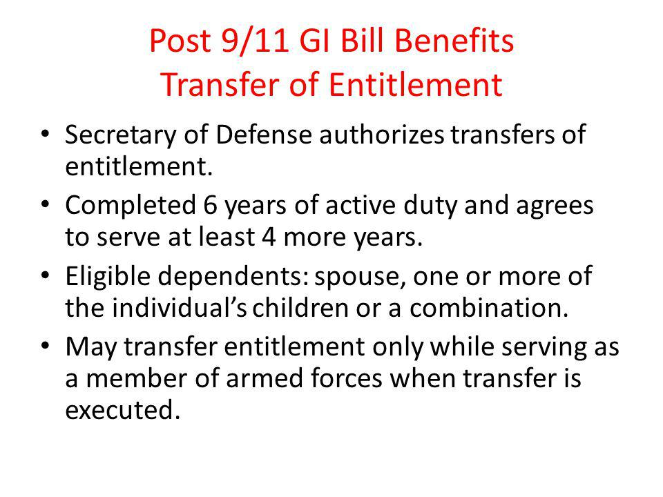 Post 9/11 GI Bill Benefits Transfer of Entitlement Secretary of Defense authorizes transfers of entitlement.