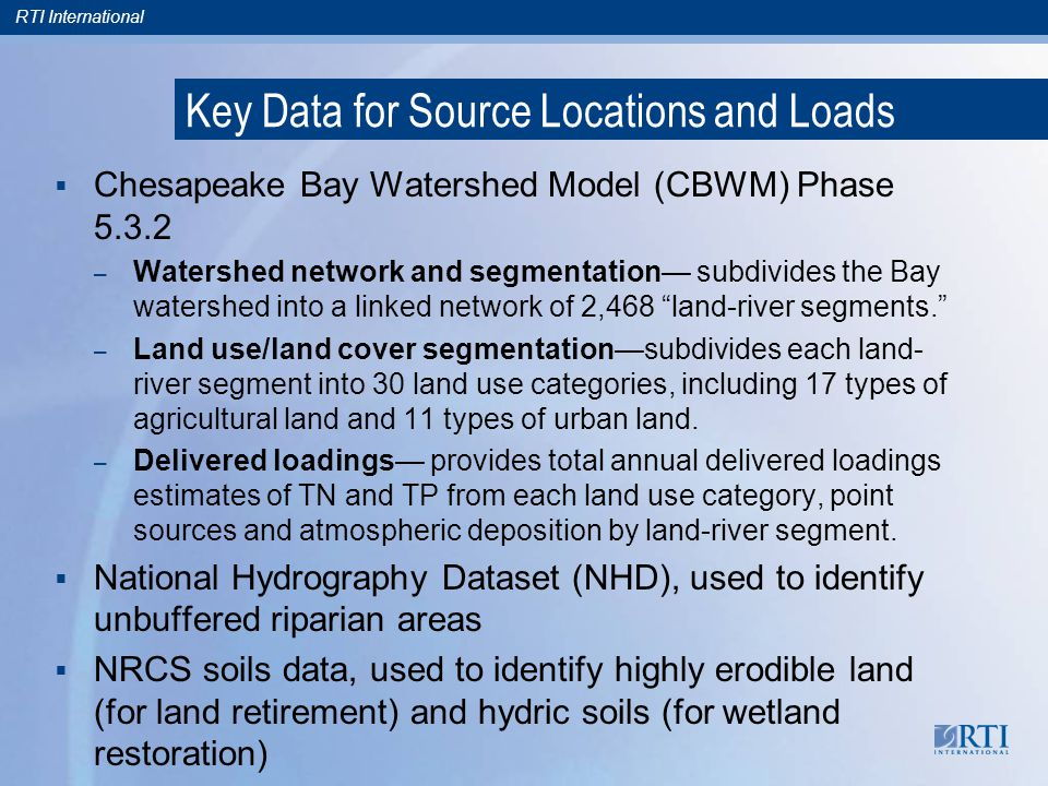 RTI International Key Data for Source Locations and Loads Chesapeake Bay Watershed Model (CBWM) Phase – Watershed network and segmentation subdivides the Bay watershed into a linked network of 2,468 land-river segments.