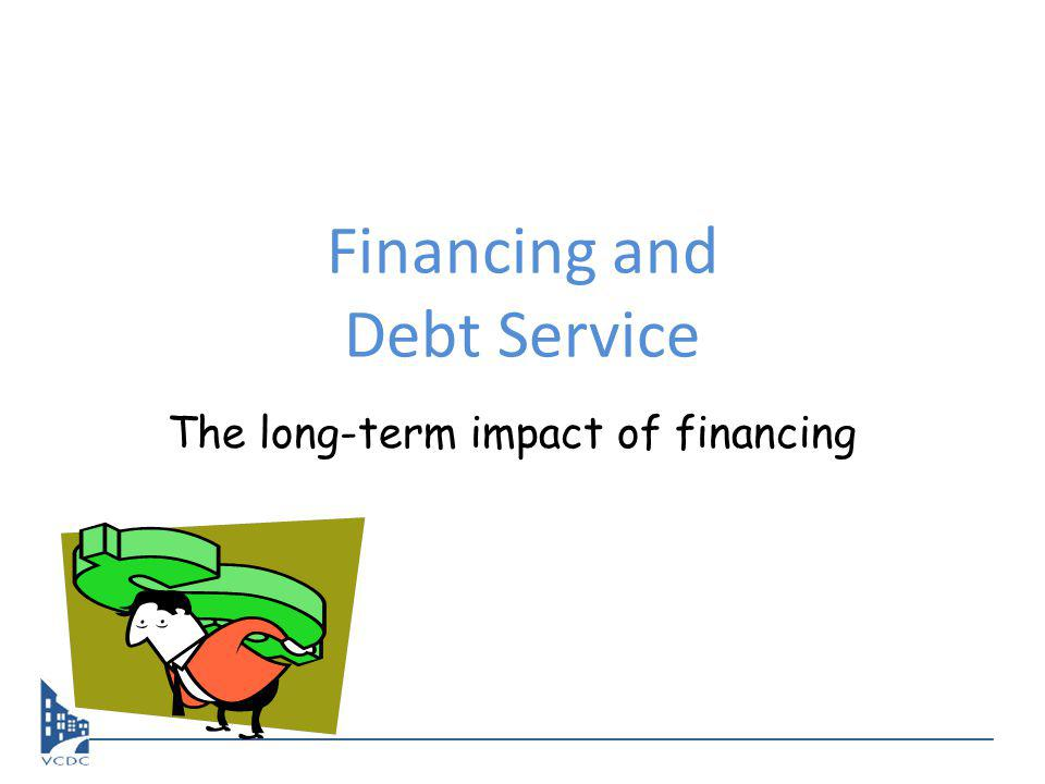 Financing and Debt Service The long-term impact of financing