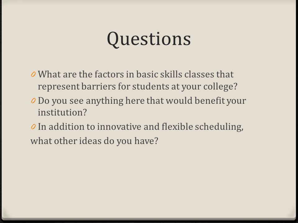 Questions 0 What are the factors in basic skills classes that represent barriers for students at your college.