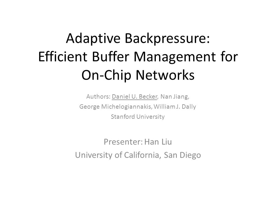 Adaptive Backpressure: Efficient Buffer Management for On-Chip Networks Authors: Daniel U.