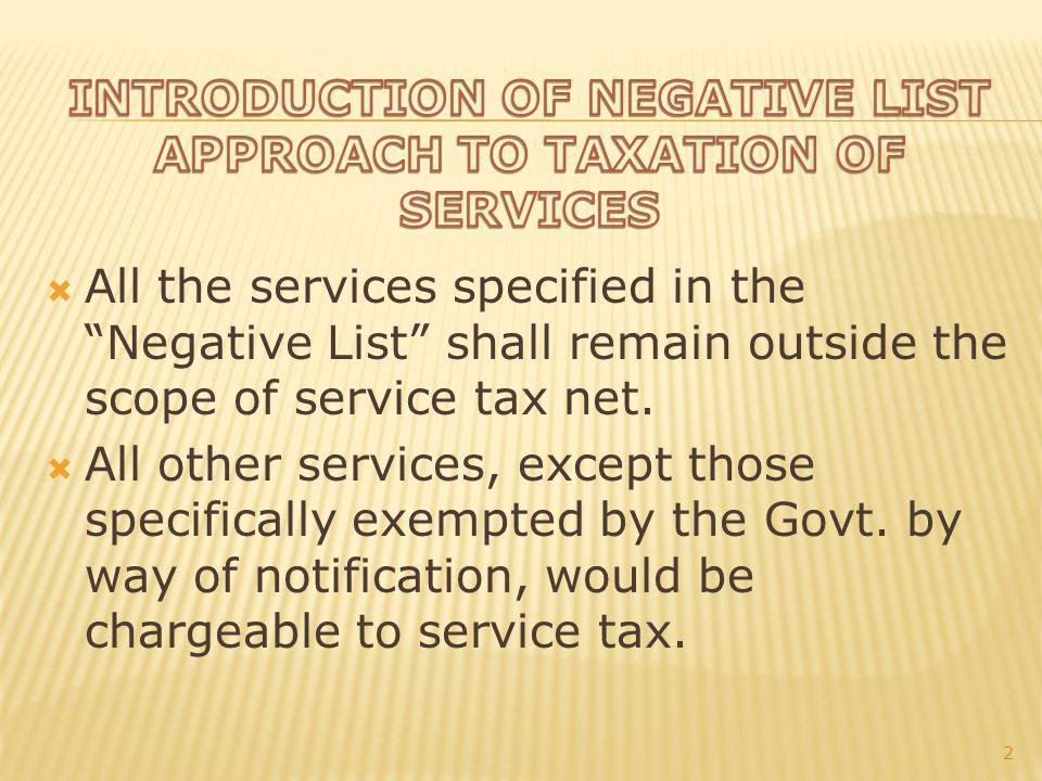 All the services specified in the Negative List shall remain outside the scope of service tax net.
