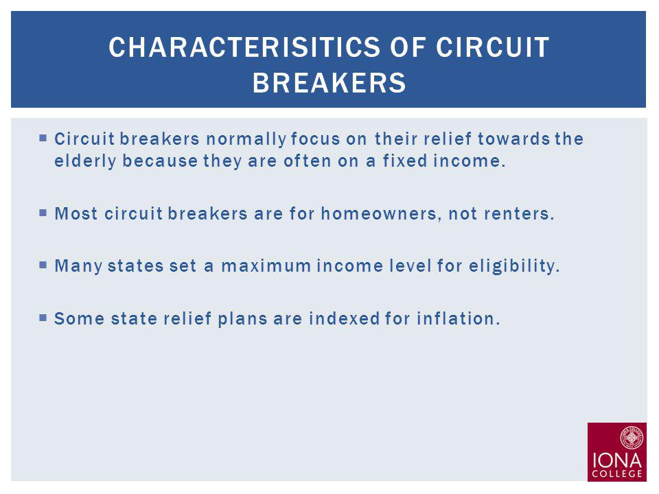 Circuit breakers normally focus on their relief towards the elderly because they are often on a fixed income.