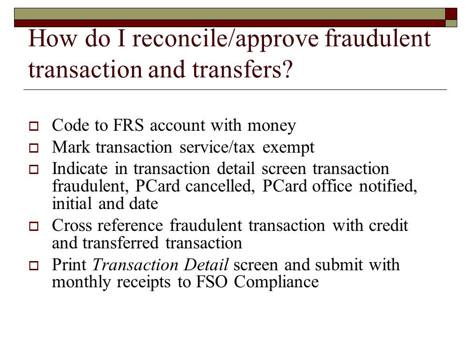How do I reconcile/approve fraudulent transaction and transfers.
