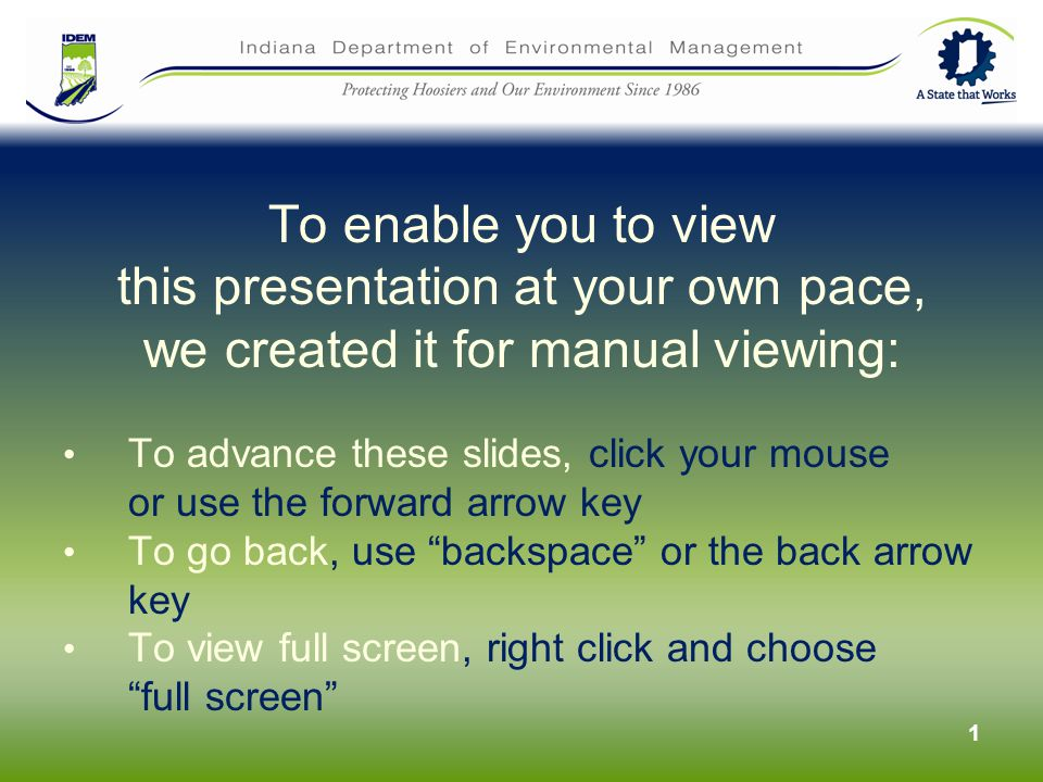 1 To enable you to view this presentation at your own pace, we created it for manual viewing: To advance these slides, click your mouse or use the forward arrow key To go back, use backspace or the back arrow key To view full screen, right click and choose full screen