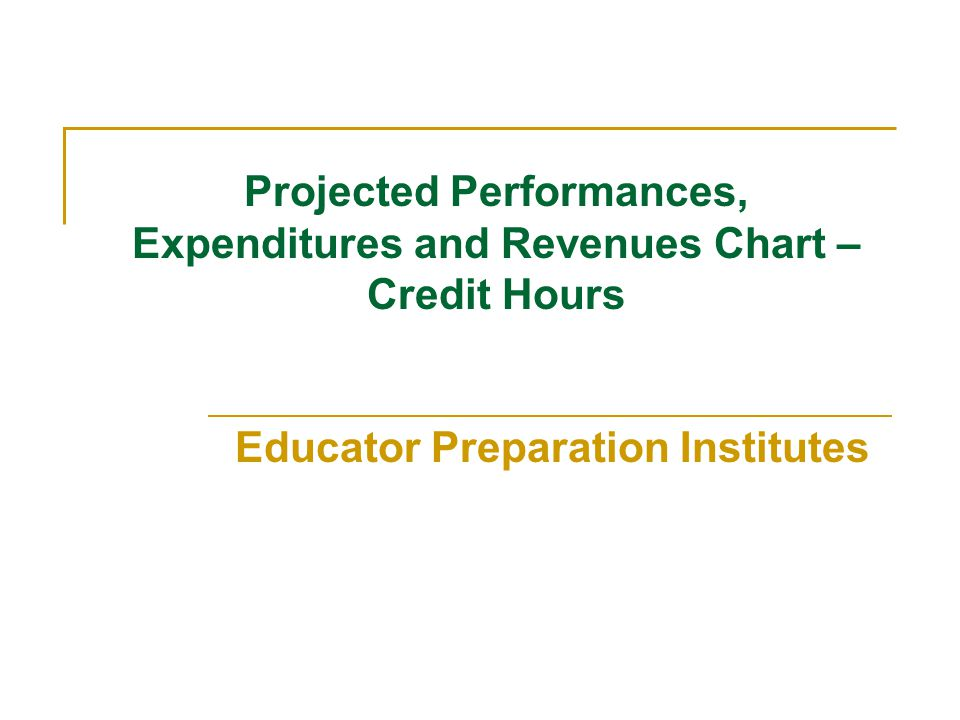 Projected Performances, Expenditures and Revenues Chart – Credit Hours Educator Preparation Institutes