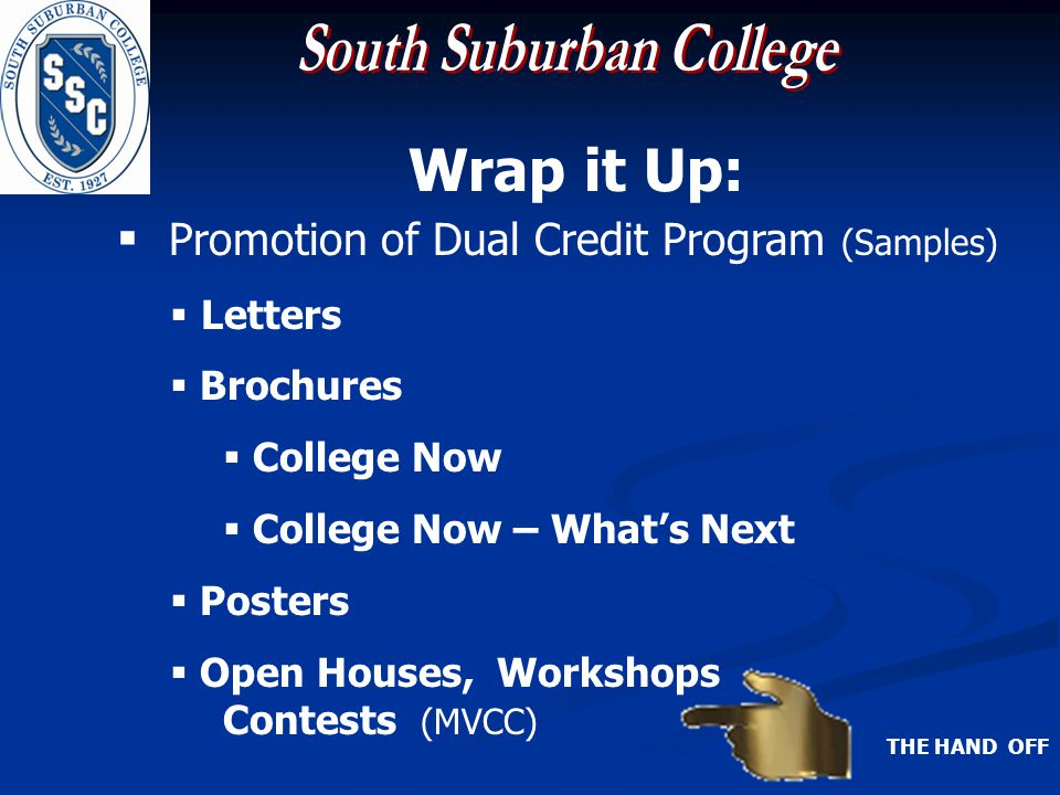 Wrap it Up: Promotion of Dual Credit Program (Samples) Letters Brochures College Now College Now – Whats Next Posters Open Houses, Workshops Contests (MVCC) THE HAND OFF