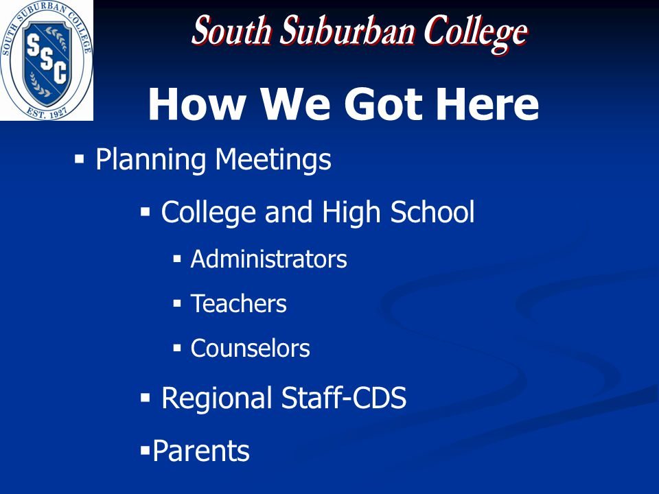 How We Got Here Planning Meetings College and High School Administrators Teachers Counselors Regional Staff-CDS Parents