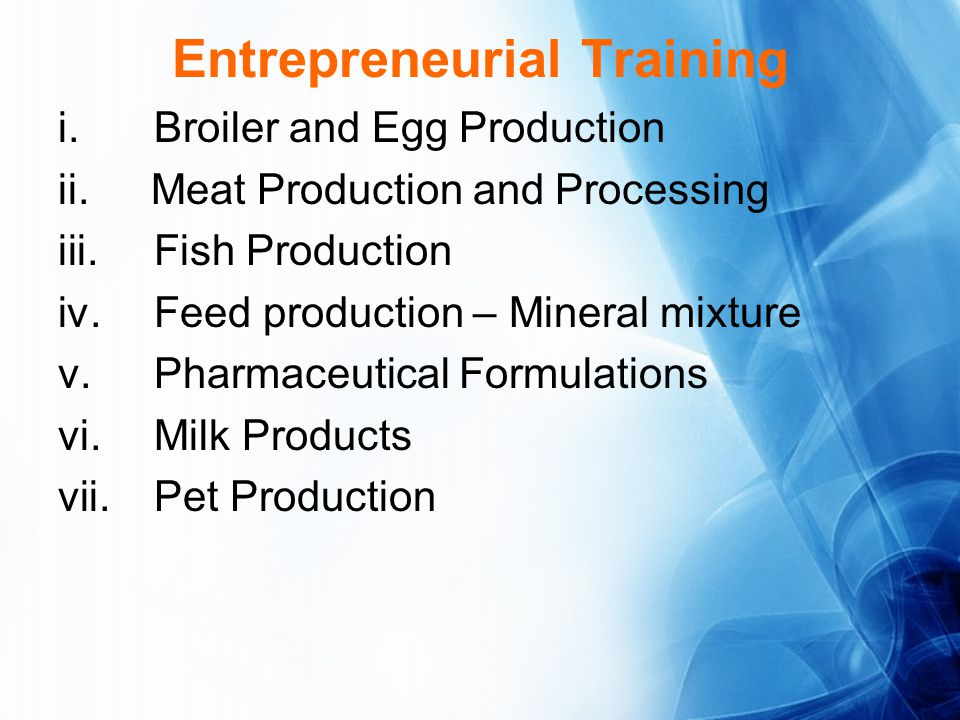 Entrepreneurial Training i.Broiler and Egg Production ii.