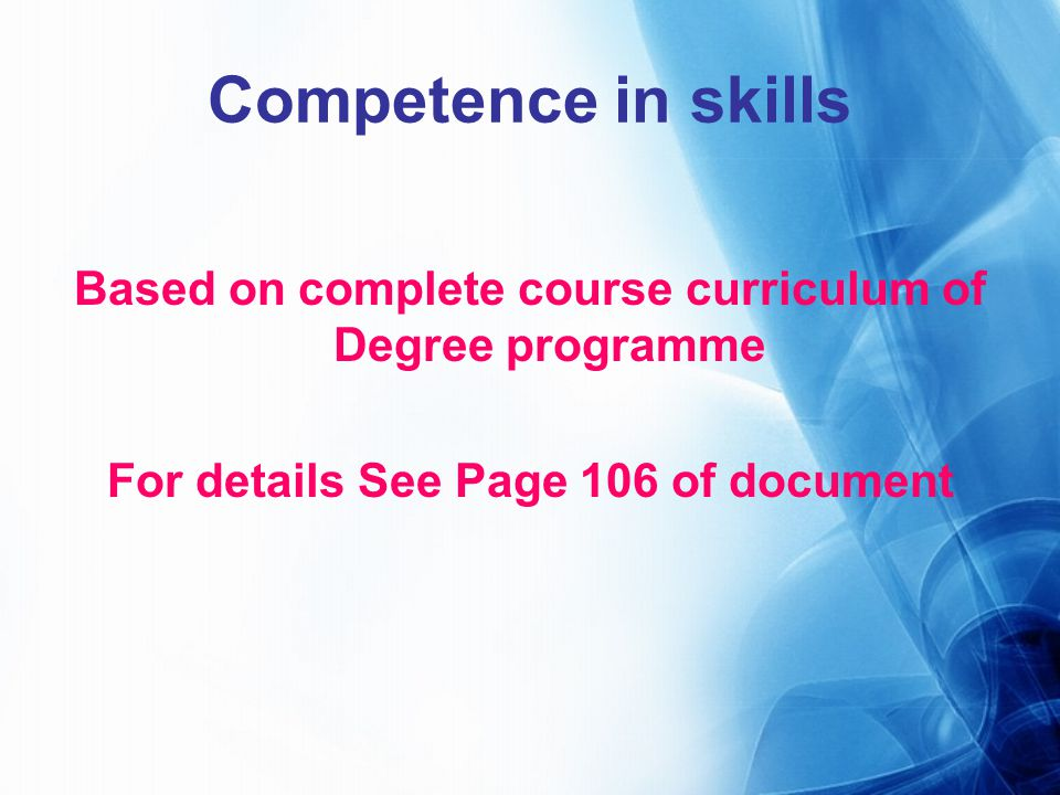 Competence in skills Based on complete course curriculum of Degree programme For details See Page 106 of document