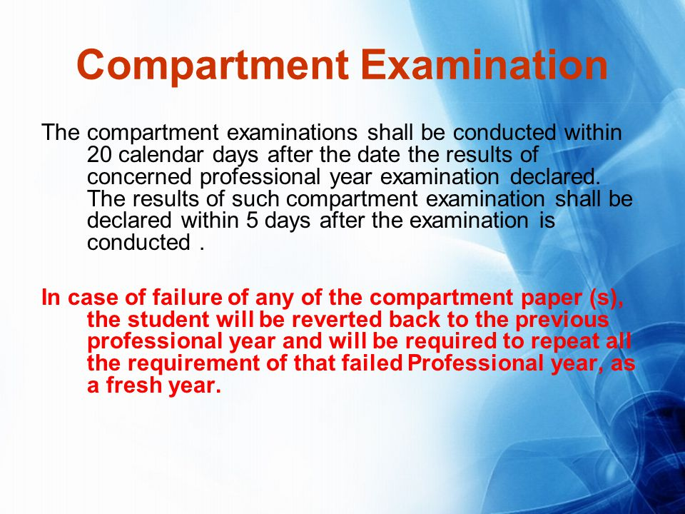 Compartment Examination The compartment examinations shall be conducted within 20 calendar days after the date the results of concerned professional year examination declared.