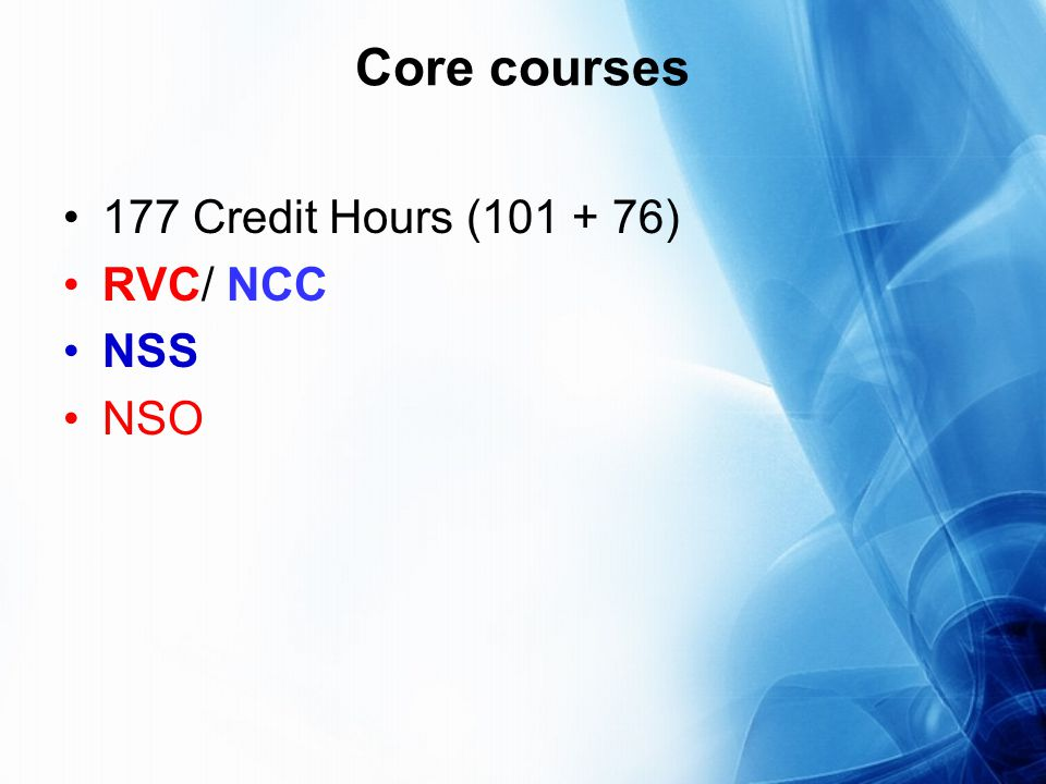 Core courses 177 Credit Hours (101 + 76) RVC/ NCC NSS NSO