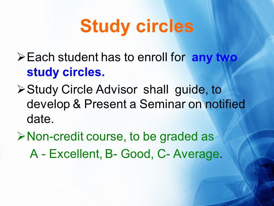 Study circles Each student has to enroll for any two study circles.
