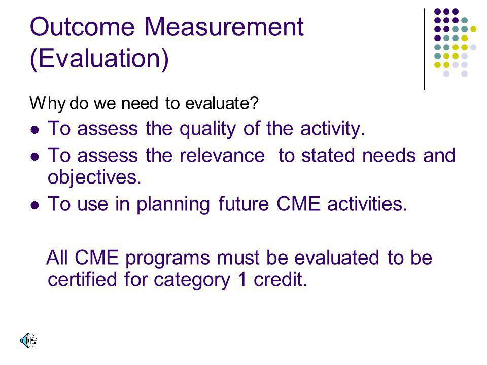 Outcome Measurement (Evaluation) Why do we need to evaluate.