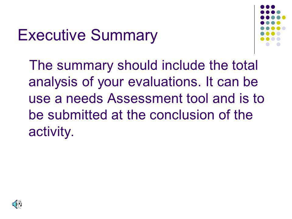Executive Summary The summary should include the total analysis of your evaluations.