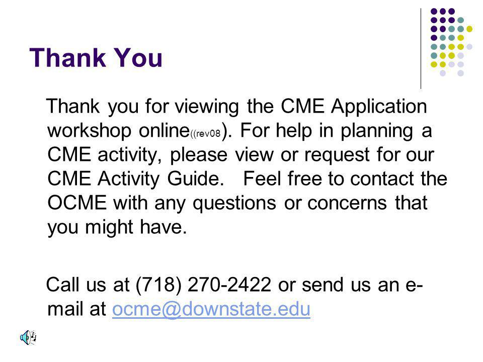 Thank You Thank you for viewing the CME Application workshop online ((rev08 ).