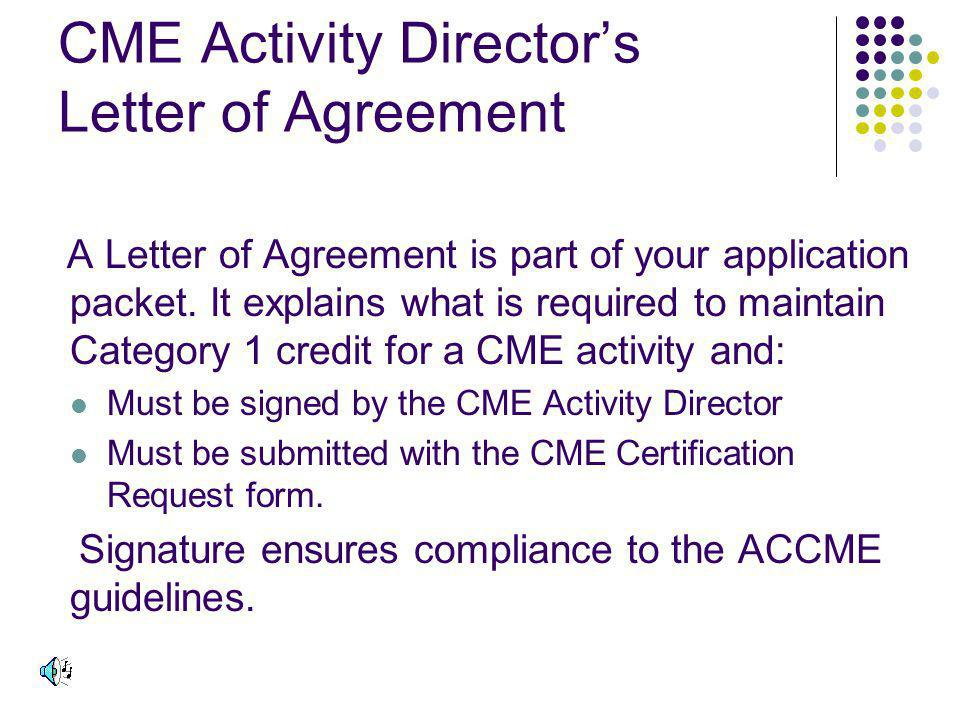 CME Activity Directors Letter of Agreement A Letter of Agreement is part of your application packet.
