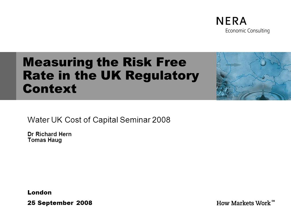 London 25 September 2008 Measuring the Risk Free Rate in the UK Regulatory Context Water UK Cost of Capital Seminar 2008 Dr Richard Hern Tomas Haug