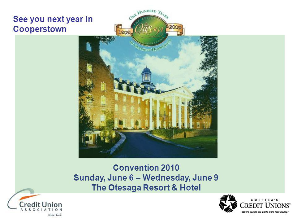 See you next year in Cooperstown Convention 2010 Sunday, June 6 – Wednesday, June 9 The Otesaga Resort & Hotel