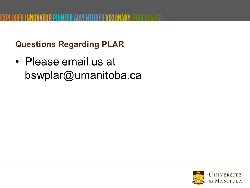 Questions Regarding PLAR Please email us at bswplar@umanitoba.ca