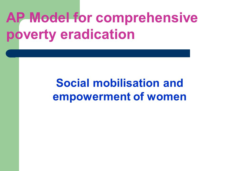Social mobilisation and empowerment of women AP Model for comprehensive poverty eradication