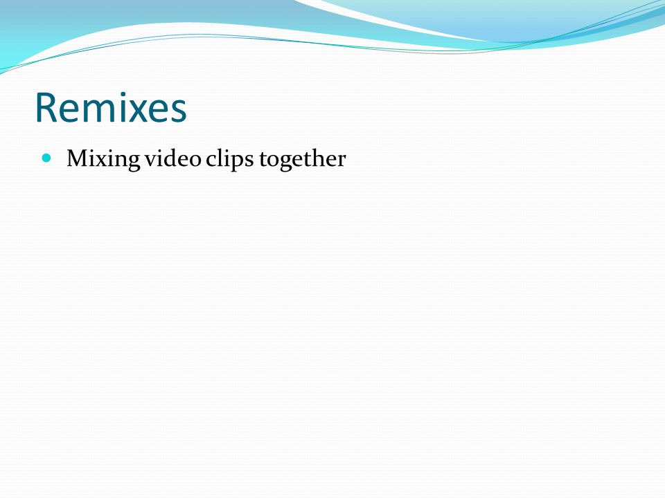 Remixes Mixing video clips together