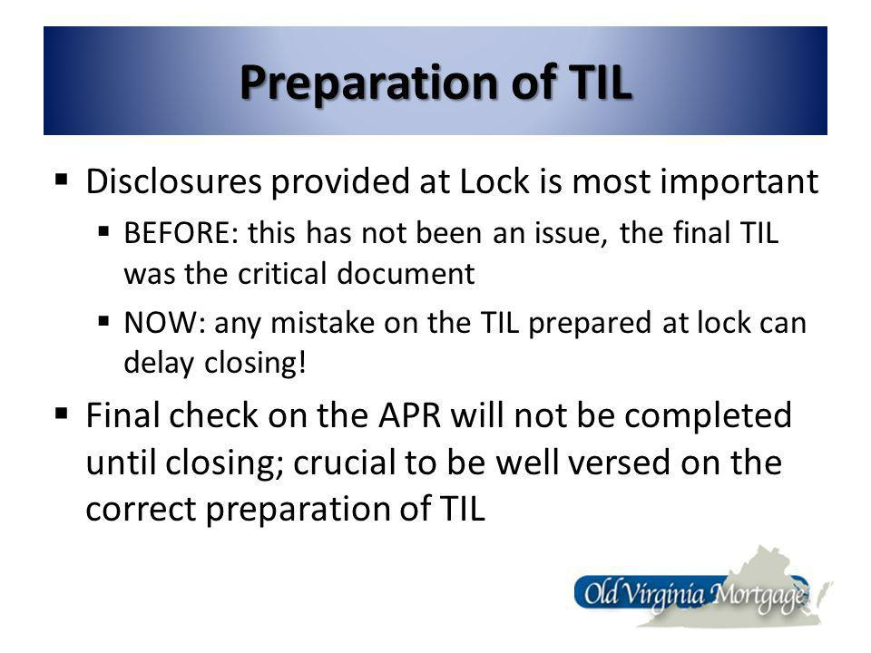 Preparation of TIL Disclosures provided at Lock is most important BEFORE: this has not been an issue, the final TIL was the critical document NOW: any mistake on the TIL prepared at lock can delay closing.