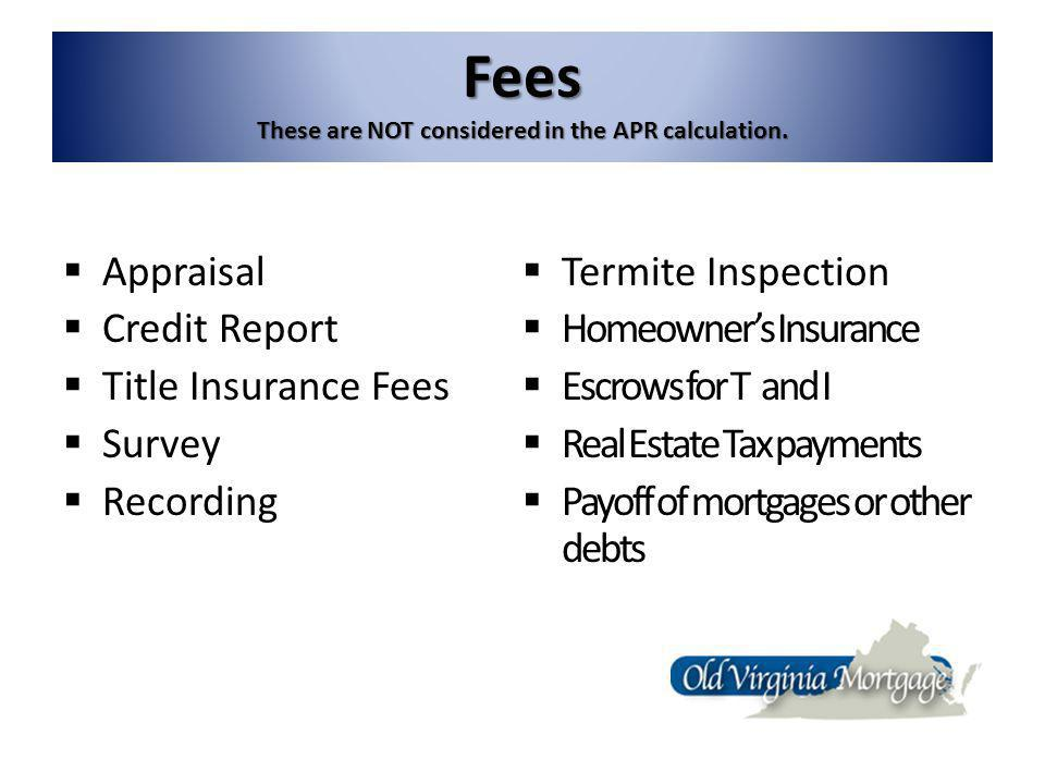 Fees These are NOT considered in the APR calculation.