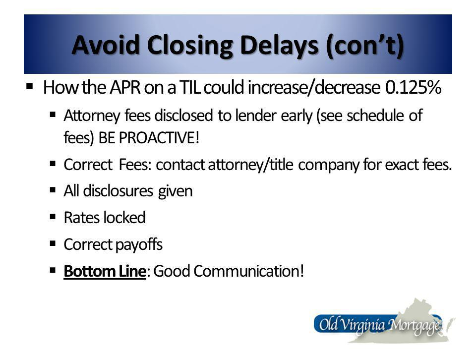 Avoid Closing Delays (cont) How the APR on a TIL could increase/decrease 0.125% Attorney fees disclosed to lender early (see schedule of fees) BE PROACTIVE.