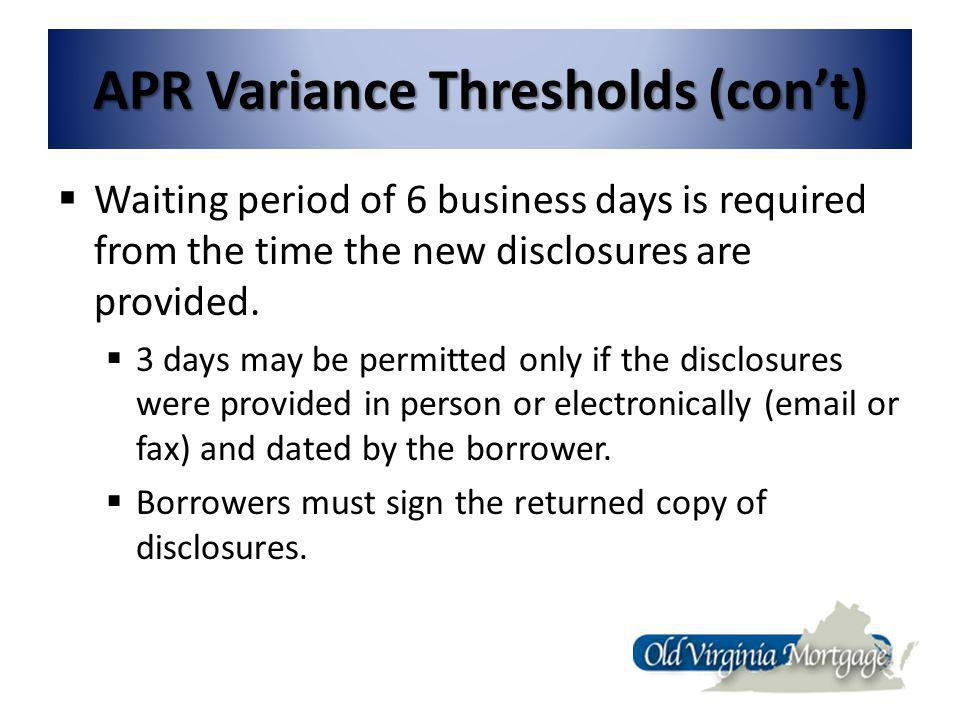 APR Variance Thresholds (cont) Waiting period of 6 business days is required from the time the new disclosures are provided.