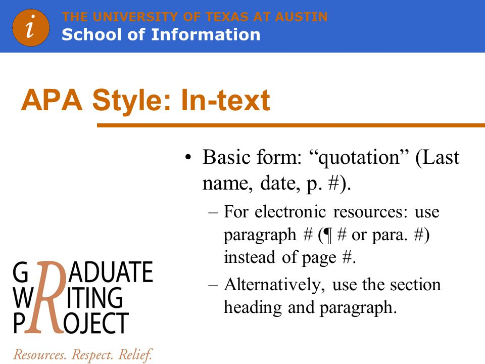 THE UNIVERSITY OF TEXAS AT AUSTIN School of Information APA Style: In-text Basic form: quotation (Last name, date, p.