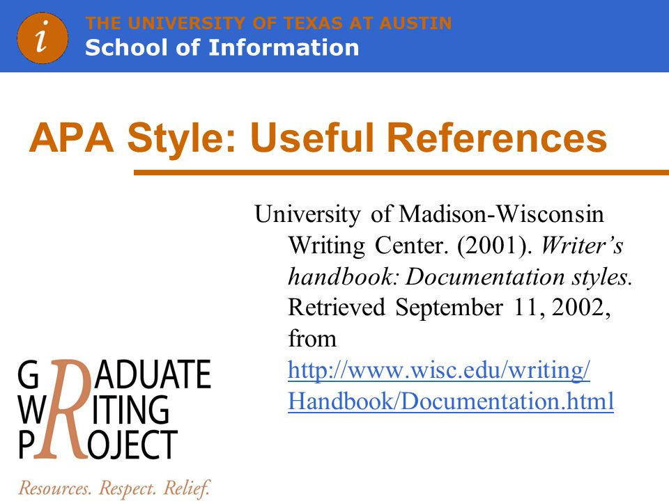 THE UNIVERSITY OF TEXAS AT AUSTIN School of Information APA Style: Useful References University of Madison-Wisconsin Writing Center.