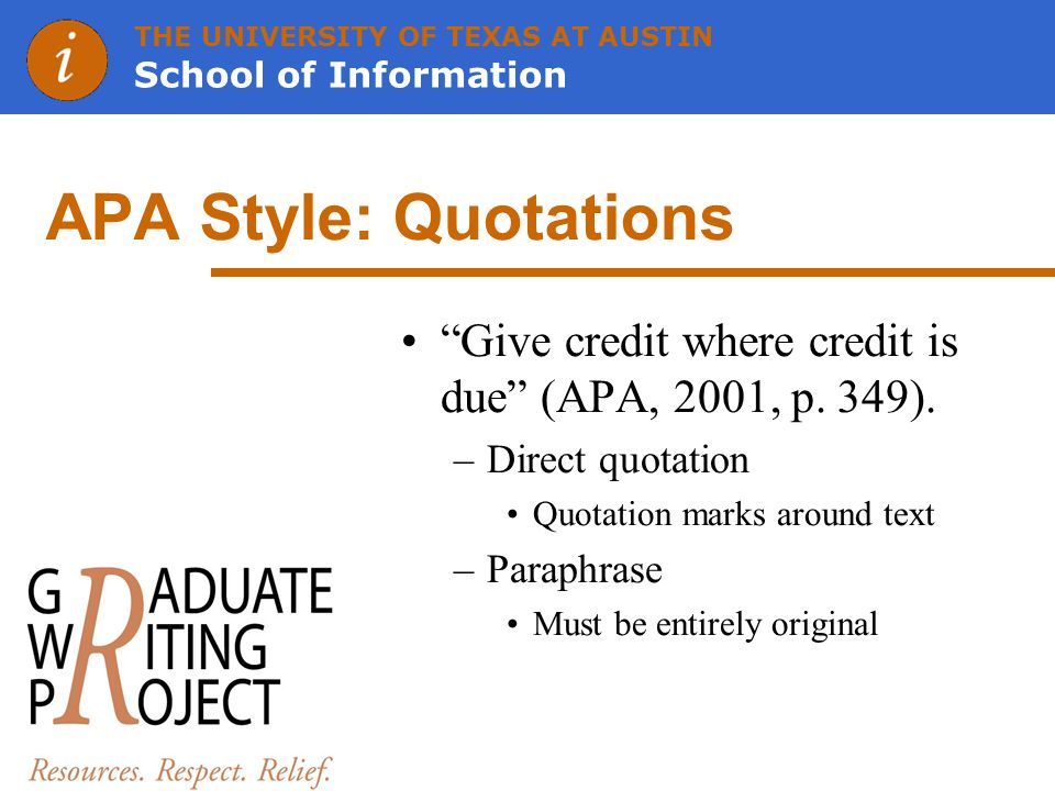THE UNIVERSITY OF TEXAS AT AUSTIN School of Information APA Style: Quotations Give credit where credit is due (APA, 2001, p.