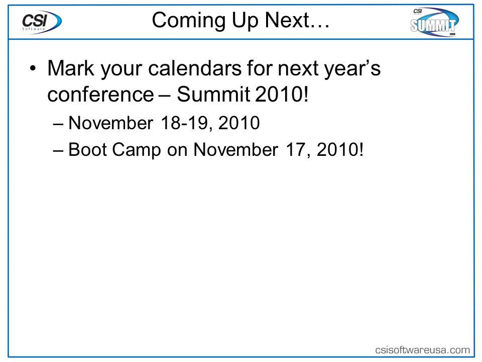 Coming Up Next… Mark your calendars for next years conference – Summit 2010.