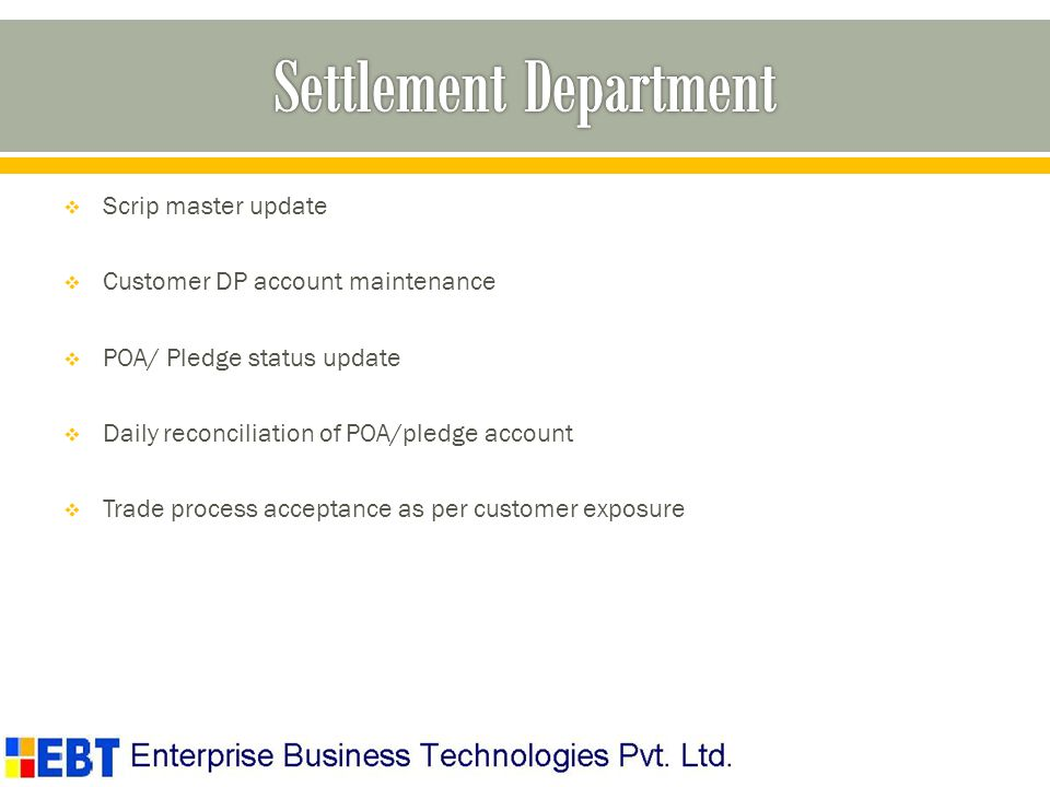 Scrip master update Customer DP account maintenance POA/ Pledge status update Daily reconciliation of POA/pledge account Trade process acceptance as per customer exposure