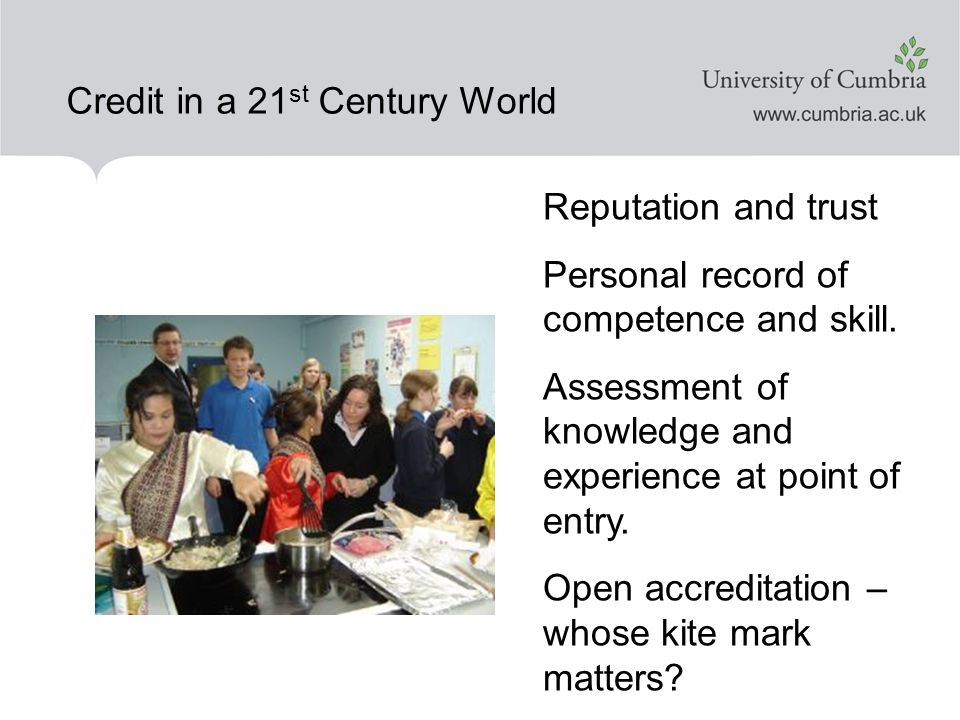 Credit in a 21 st Century World Reputation and trust Personal record of competence and skill.