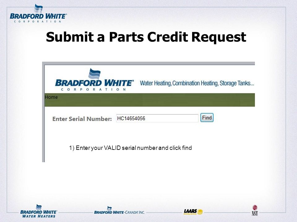 Submit a Parts Credit Request 1) Enter your VALID serial number and click find