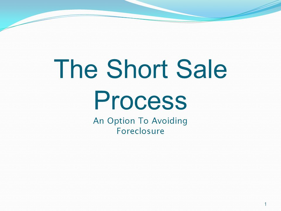The Short Sale Process An Option To Avoiding Foreclosure 1