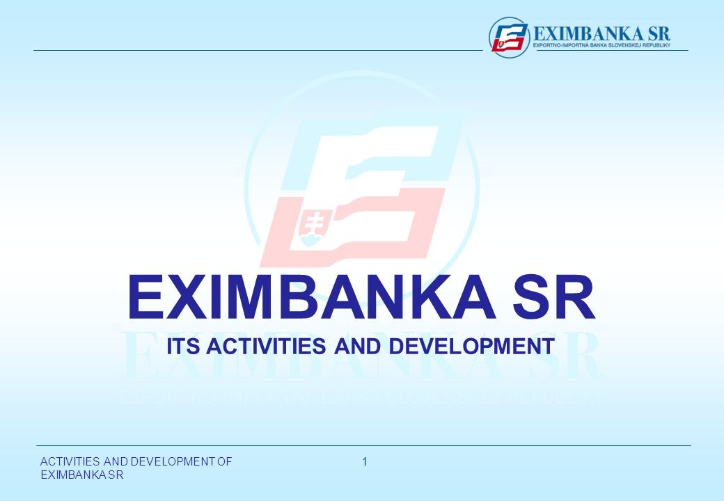 ACTIVITIES AND DEVELOPMENT OF EXIMBANKA SR 11 EXIMBANKA SR ITS ACTIVITIES AND DEVELOPMENT