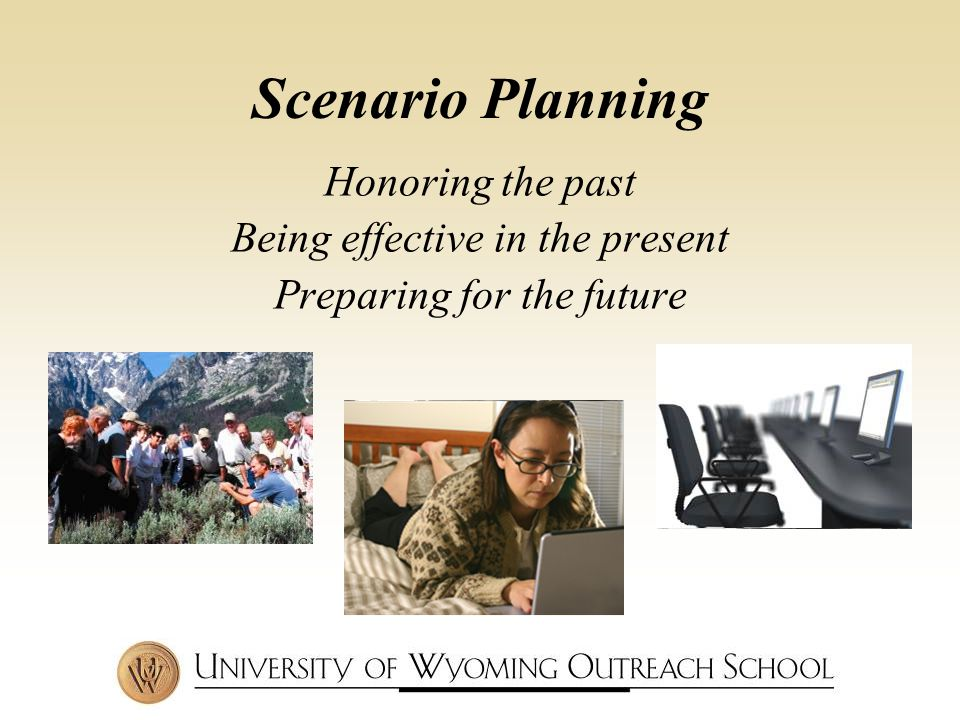 Honoring the past Being effective in the present Preparing for the future Scenario Planning