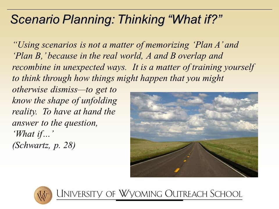 Scenario Planning: Thinking What if.