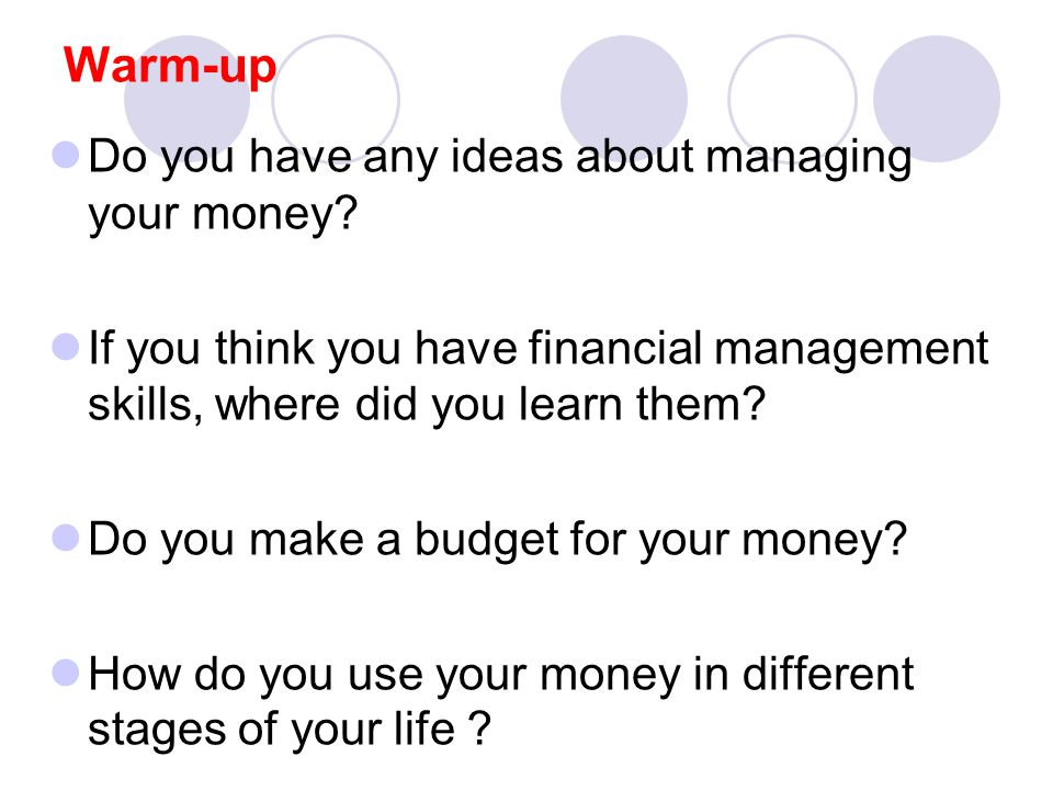 Warm-up Do you have any ideas about managing your money.