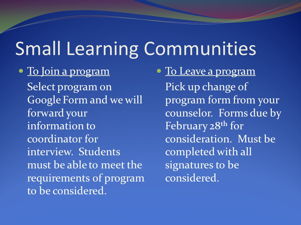 Small Learning Communities To Join a program Select program on Google Form and we will forward your information to coordinator for interview.