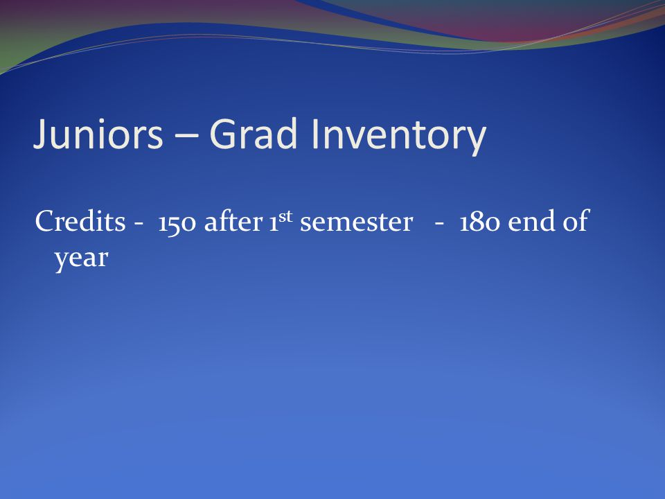 Juniors – Grad Inventory Credits after 1 st semester end of year