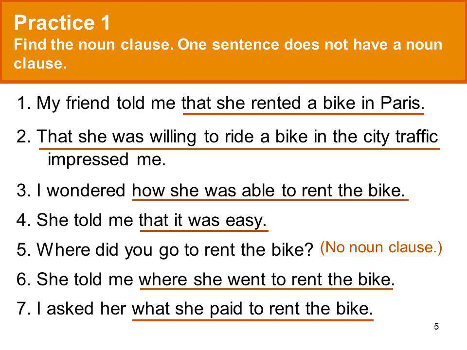 5 Practice 1 Find the noun clause. One sentence does not have a noun clause.