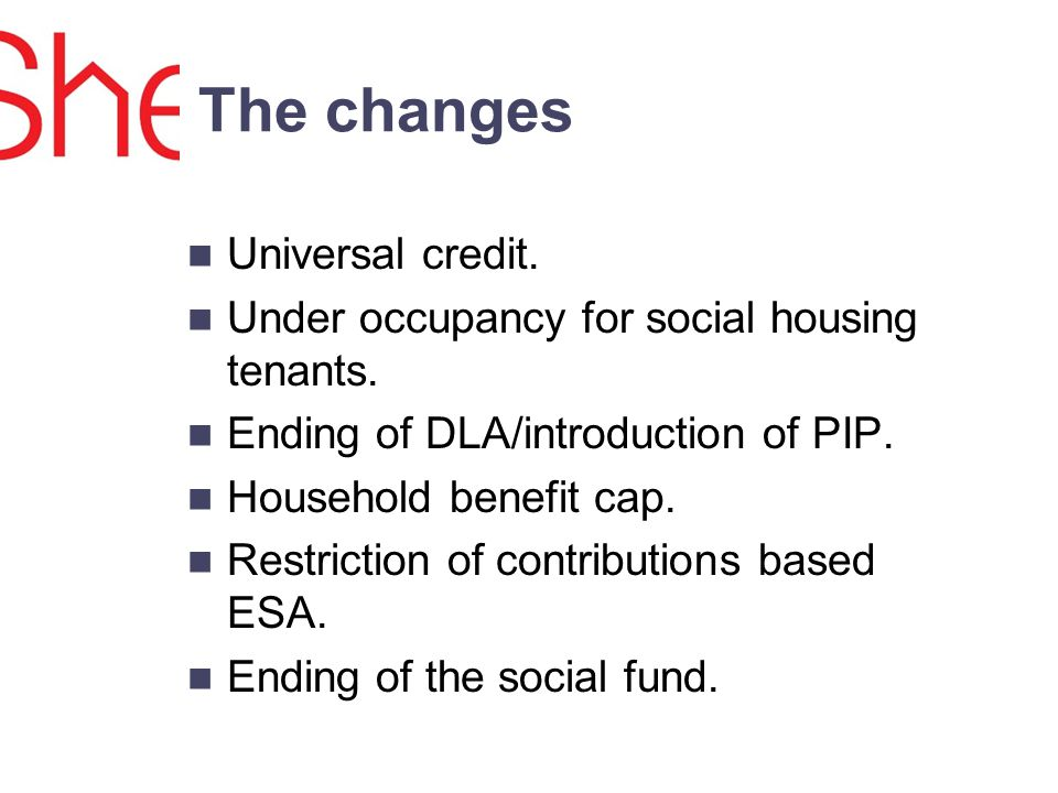 The changes Universal credit. Under occupancy for social housing tenants.