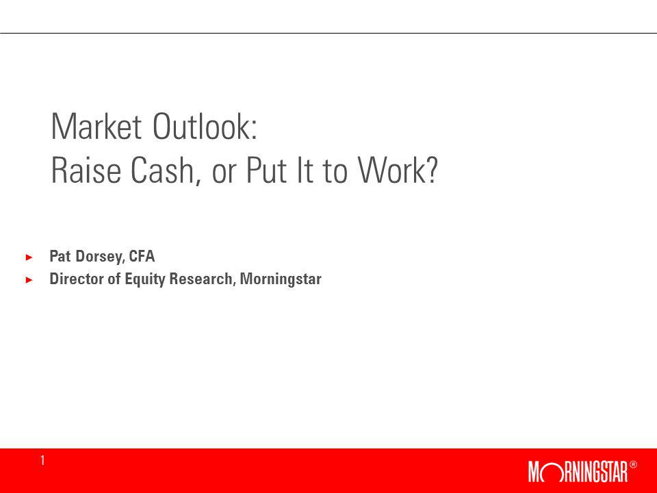 1 Market Outlook: Raise Cash, or Put It to Work.