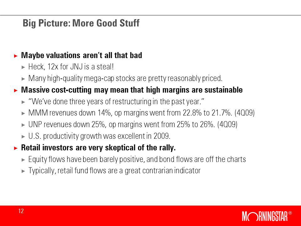 12 Big Picture: More Good Stuff × Maybe valuations arent all that bad × Heck, 12x for JNJ is a steal.