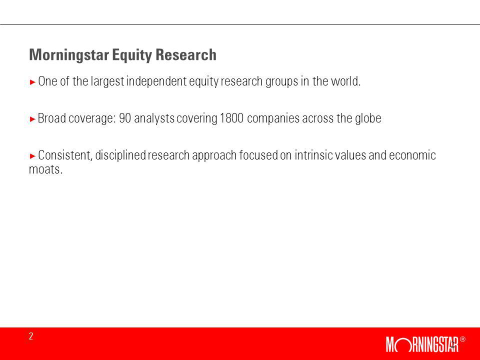 2 2 Morningstar Equity Research × One of the largest independent equity research groups in the world.
