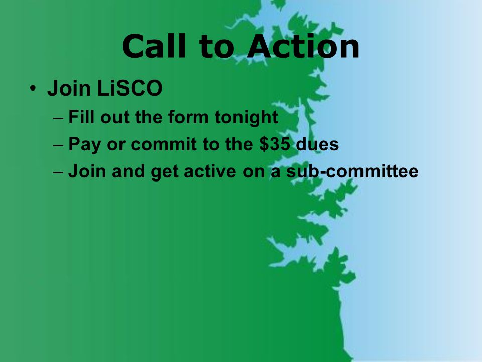 Call to Action Join LiSCO –Fill out the form tonight –Pay or commit to the $35 dues –Join and get active on a sub-committee